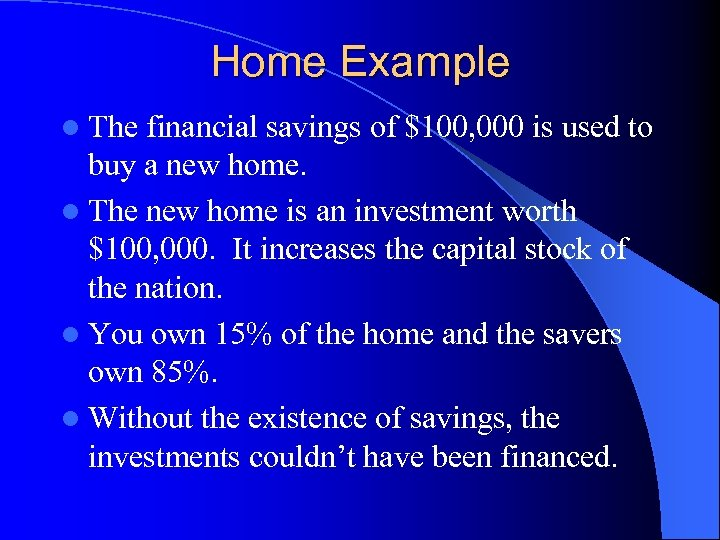 Home Example l The financial savings of $100, 000 is used to buy a