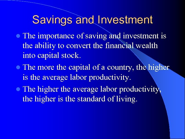 Savings and Investment l The importance of saving and investment is the ability to