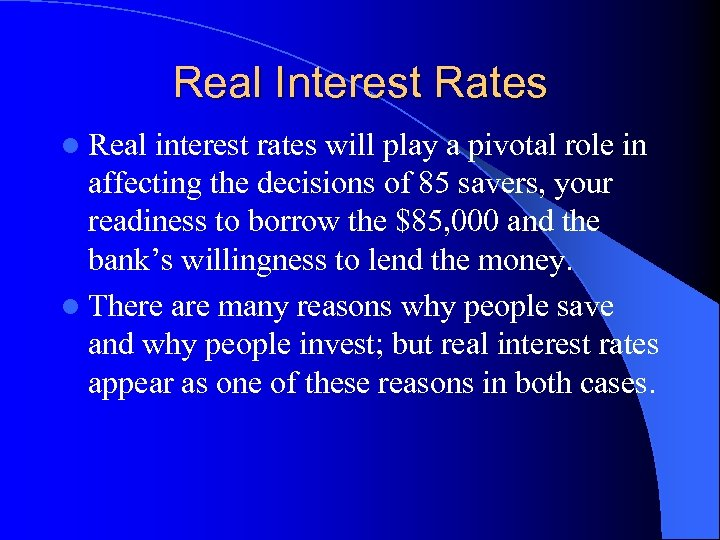 Real Interest Rates l Real interest rates will play a pivotal role in affecting