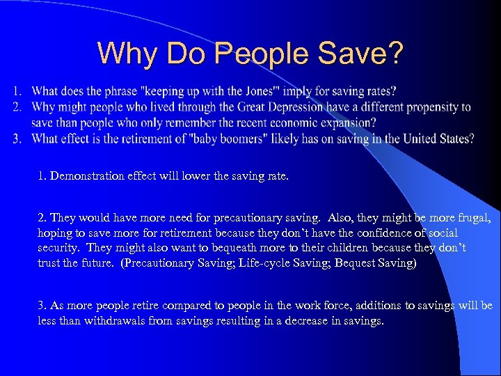 Why Do People Save? 1. Demonstration effect will lower the saving rate. 2. They