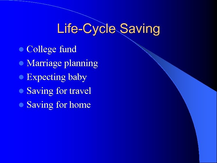 Life-Cycle Saving l College fund l Marriage planning l Expecting baby l Saving for