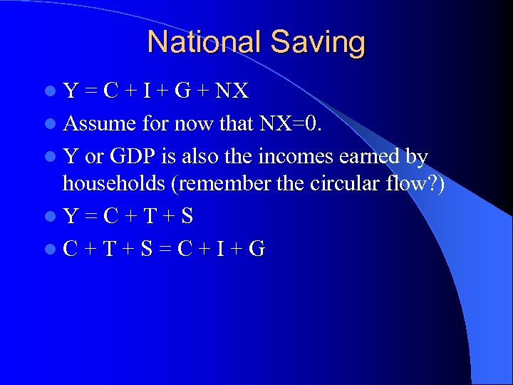 National Saving l. Y = C + I + G + NX l Assume