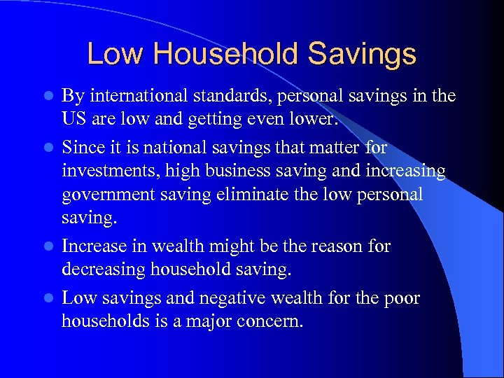 Low Household Savings By international standards, personal savings in the US are low and