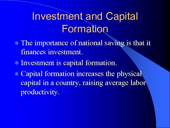 Investment and Capital Formation l The importance of national saving is that it finances