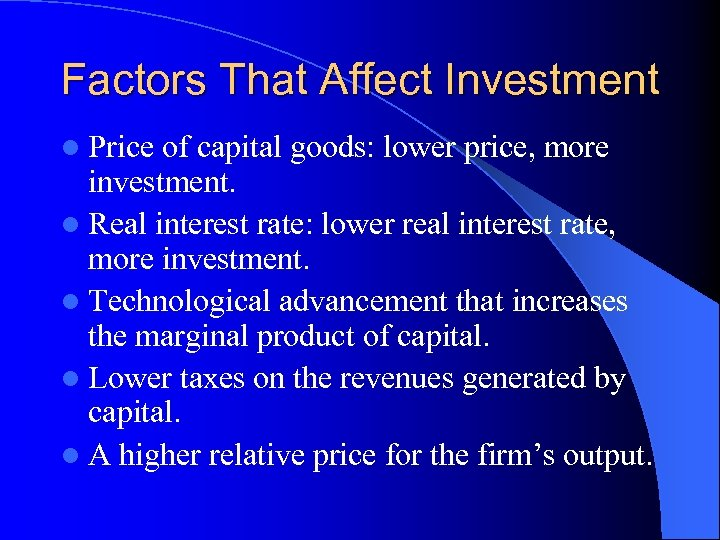 Factors That Affect Investment l Price of capital goods: lower price, more investment. l