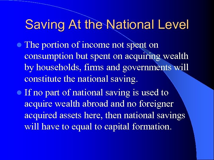 Saving At the National Level l The portion of income not spent on consumption