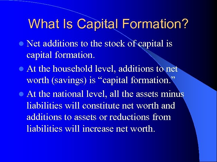 What Is Capital Formation? l Net additions to the stock of capital is capital