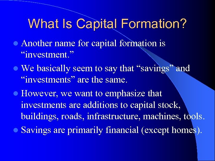 """What Is Capital Formation? l Another name for capital formation is """"investment. """" l"""