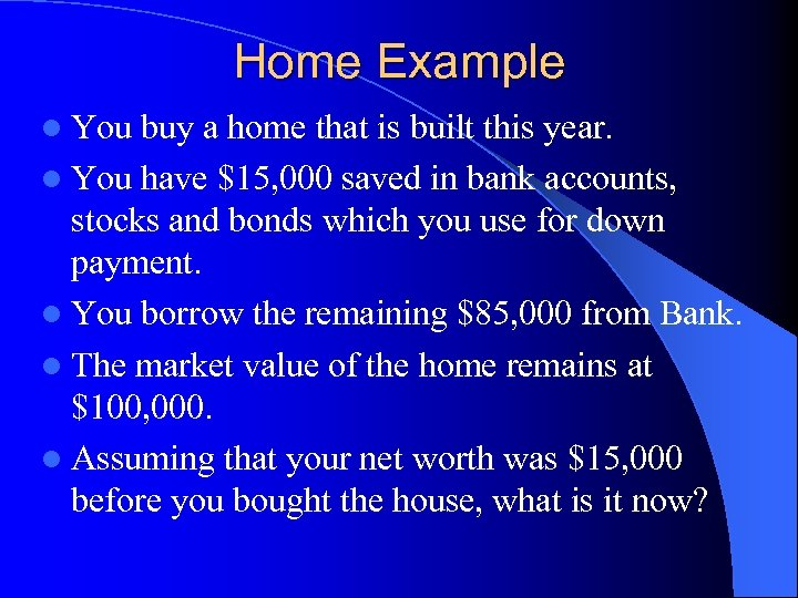 Home Example l You buy a home that is built this year. l You