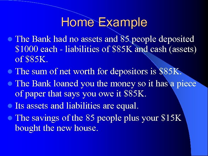 Home Example l The Bank had no assets and 85 people deposited $1000 each