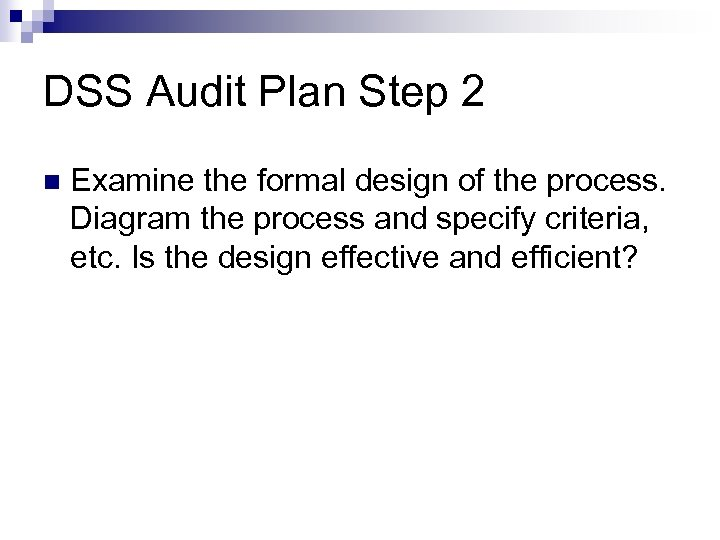 DSS Audit Plan Step 2 Examine the formal design of the process. Diagram the