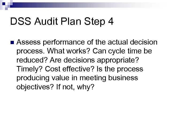 DSS Audit Plan Step 4 Assess performance of the actual decision process. What works?