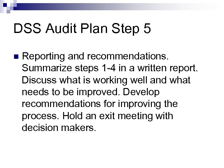 DSS Audit Plan Step 5 Reporting and recommendations. Summarize steps 1 -4 in a