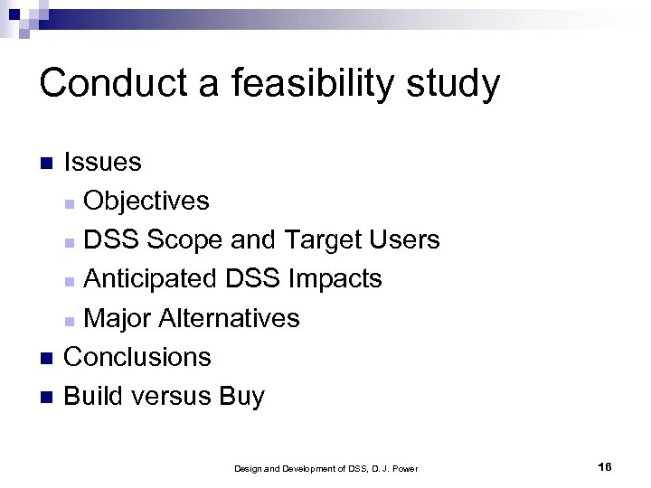 Conduct a feasibility study Issues Objectives DSS Scope and Target Users Anticipated DSS Impacts