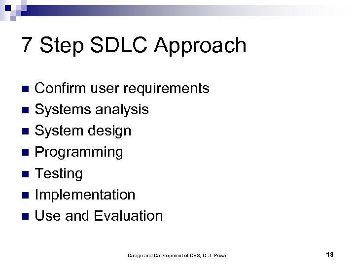 7 Step SDLC Approach Confirm user requirements Systems analysis System design Programming Testing Implementation