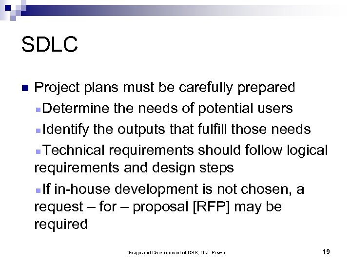 SDLC Project plans must be carefully prepared Determine the needs of potential users Identify