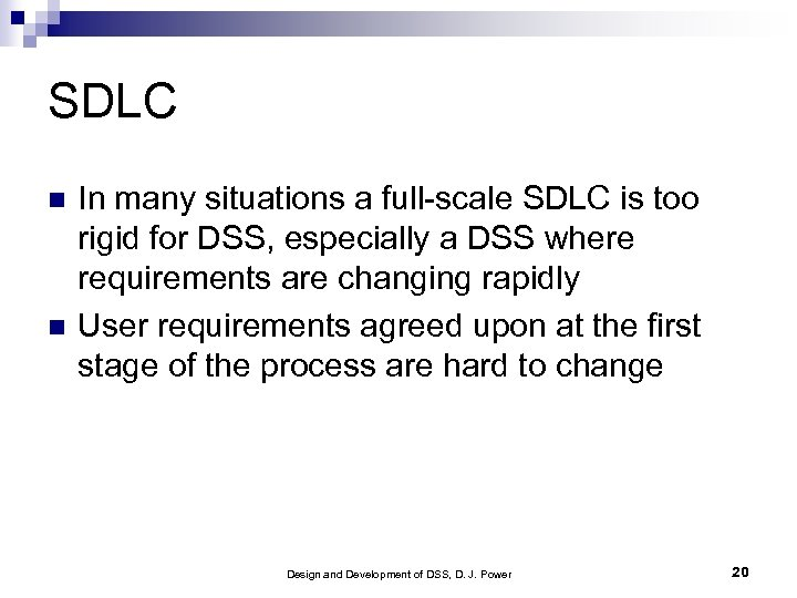 SDLC In many situations a full-scale SDLC is too rigid for DSS, especially a