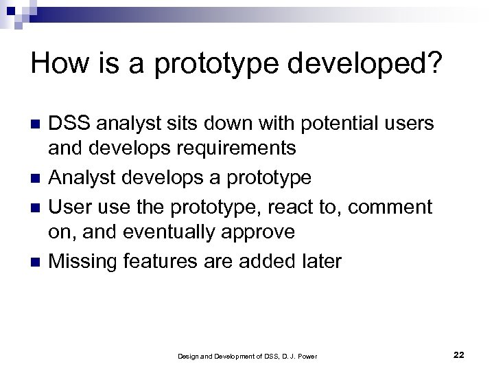 How is a prototype developed? DSS analyst sits down with potential users and develops