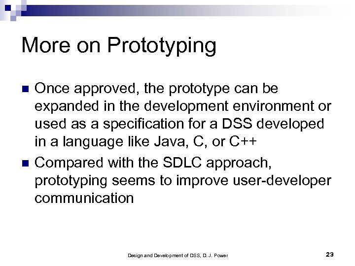 More on Prototyping Once approved, the prototype can be expanded in the development environment