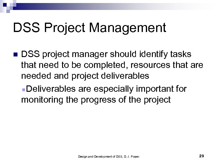 DSS Project Management DSS project manager should identify tasks that need to be completed,
