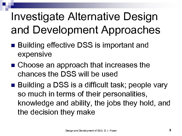 Investigate Alternative Design and Development Approaches Building effective DSS is important and expensive Choose