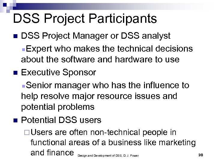 DSS Project Participants DSS Project Manager or DSS analyst Expert who makes the technical