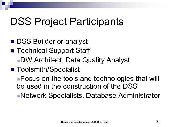 DSS Project Participants DSS Builder or analyst Technical Support Staff DW Architect, Data Quality