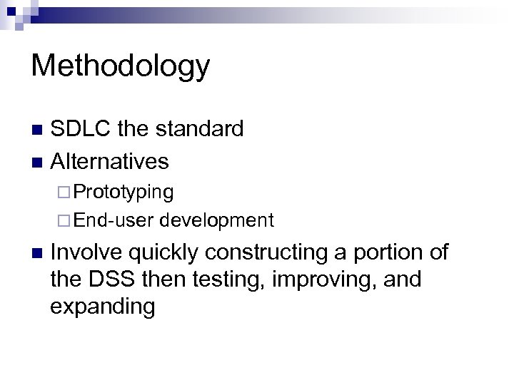 Methodology SDLC the standard Alternatives ¨ Prototyping ¨ End-user development Involve quickly constructing a