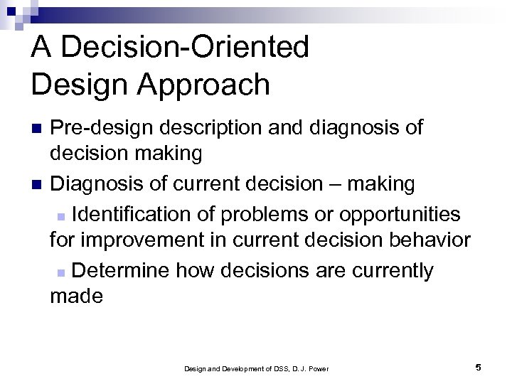 A Decision-Oriented Design Approach Pre-design description and diagnosis of decision making Diagnosis of current