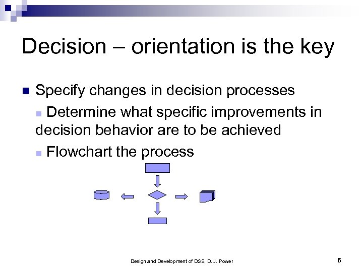Decision – orientation is the key Specify changes in decision processes Determine what specific
