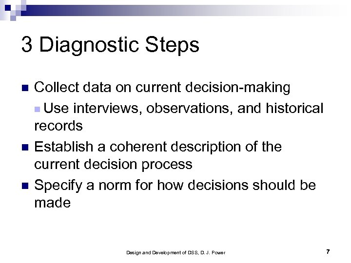 3 Diagnostic Steps Collect data on current decision-making Use interviews, observations, and historical records