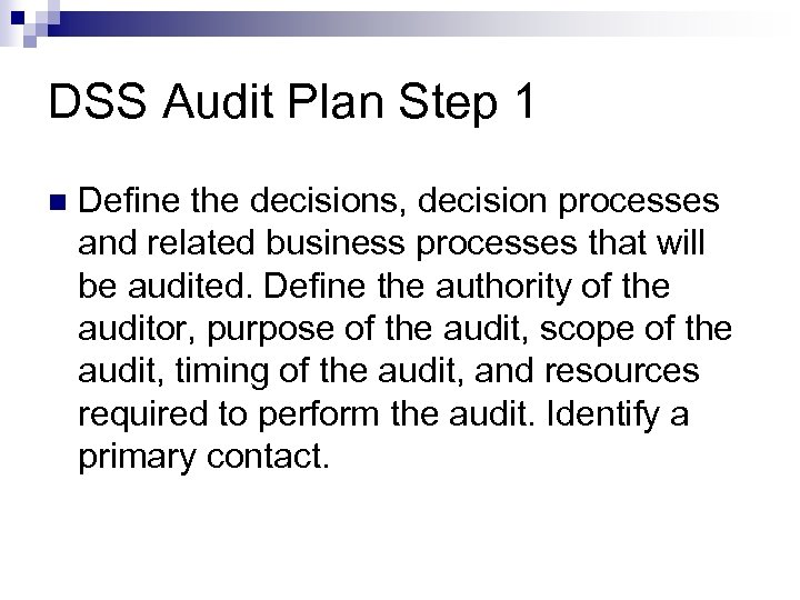 DSS Audit Plan Step 1 Define the decisions, decision processes and related business processes