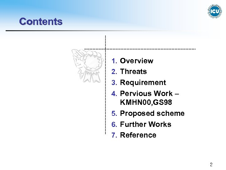 Contents 1. Overview 2. Threats 3. Requirement 4. Pervious Work – KMHN 00, GS