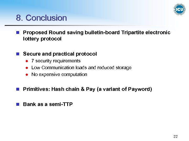 8. Conclusion n Proposed Round saving bulletin-board Tripartite electronic lottery protocol n Secure and