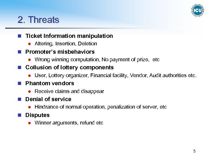 2. Threats n Ticket Information manipulation l Altering, Insertion, Deletion n Promoter's misbehaviors l