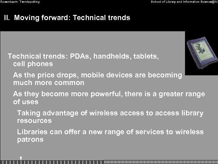 Rosenbaum: Trendspotting School of Library and Information Science@IU II. Moving forward: Technical trends: PDAs,