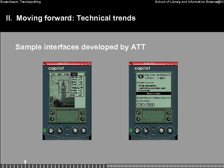 Rosenbaum: Trendspotting II. Moving forward: Technical trends Sample interfaces developed by ATT School of