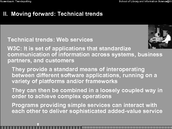 Rosenbaum: Trendspotting School of Library and Information Science@IU II. Moving forward: Technical trends: Web