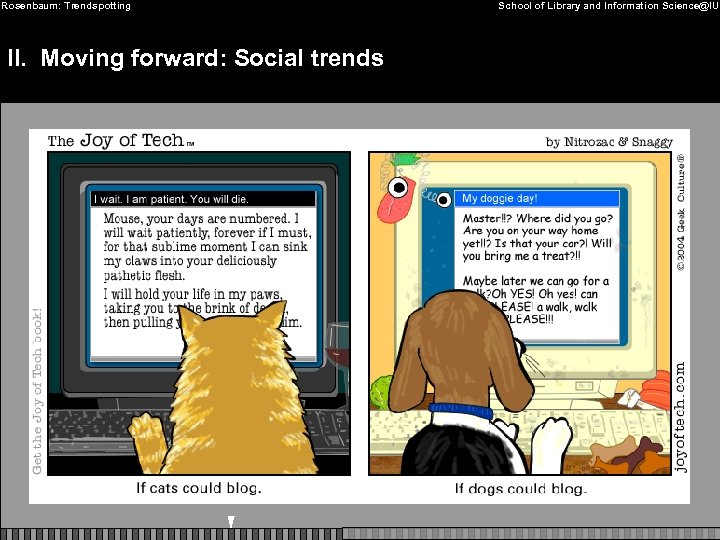 Rosenbaum: Trendspotting II. Moving forward: Social trends School of Library and Information Science@IU