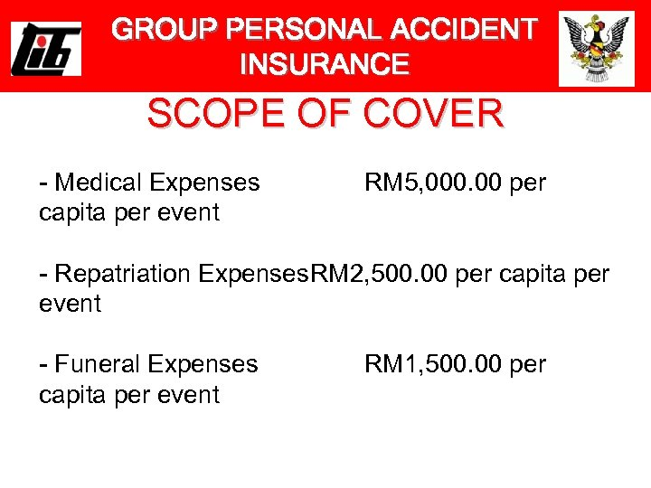 GROUP PERSONAL ACCIDENT INSURANCE SCOPE OF COVER - Medical Expenses capita per event RM