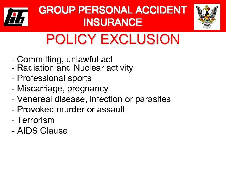 GROUP PERSONAL ACCIDENT INSURANCE POLICY EXCLUSION - Committing, unlawful act - Radiation and Nuclear