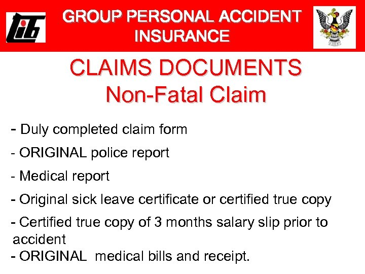 GROUP PERSONAL ACCIDENT INSURANCE CLAIMS DOCUMENTS Non-Fatal Claim - Duly completed claim form -