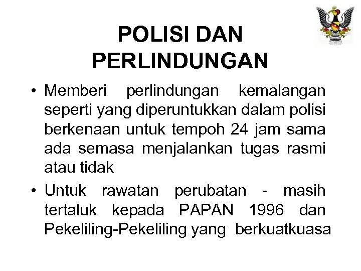 POLISI DAN PERLINDUNGAN • Memberi perlindungan kemalangan seperti yang diperuntukkan dalam polisi berkenaan untuk