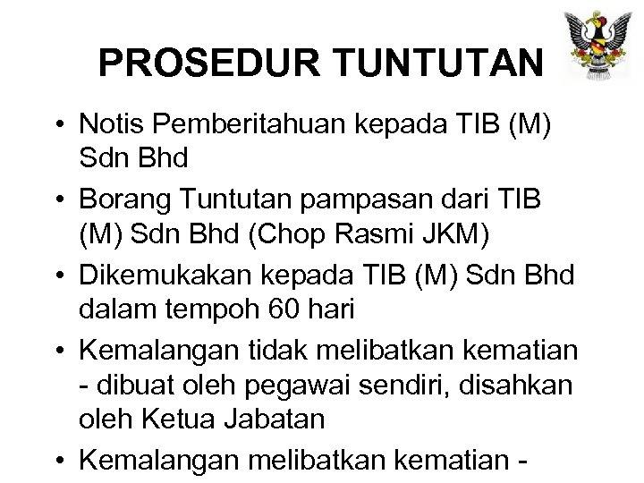 PROSEDUR TUNTUTAN • Notis Pemberitahuan kepada TIB (M) Sdn Bhd • Borang Tuntutan pampasan