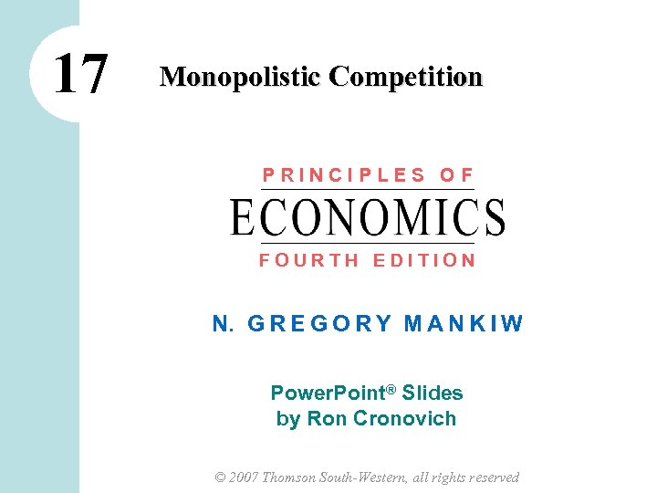 17 Monopolistic Competition PRINCIPLES OF FOURTH EDITION N. G R E G O R