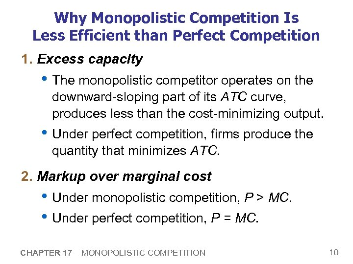 Why Monopolistic Competition Is Less Efficient than Perfect Competition 1. Excess capacity • The