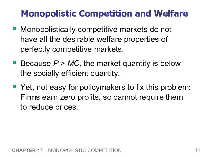 Monopolistic Competition and Welfare § Monopolistically competitive markets do not have all the desirable