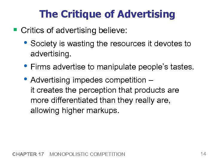 The Critique of Advertising § Critics of advertising believe: • Society is wasting the