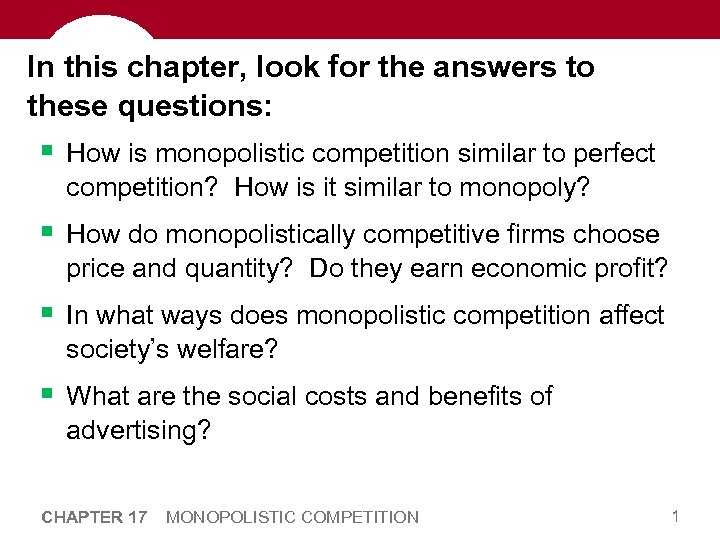 In this chapter, look for the answers to these questions: § How is monopolistic