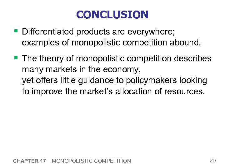 CONCLUSION § Differentiated products are everywhere; examples of monopolistic competition abound. § The theory